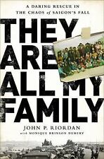 They Are All My Family : A Daring Rescue in the Chaos of Saigon's Fall by John P