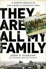 They Are All My Family: A Daring Rescue in the Chaos of Saigons Fall Riordan, Jo