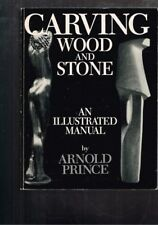Carving Wood and Stone - An Illustrated Manual by Arnold Prince
