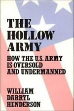 The Hollow Army: How the US Army Is Oversold and Undermanned by Henderson Signed