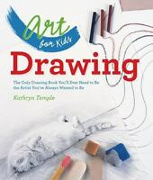 Art for Kids: Drawing: The Only Drawing Book You'll Ever Need to Be the Artis...