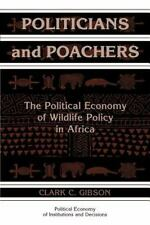 Politicians and Poachers : The Political Economy of Wildlife Policy in Africa