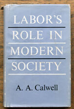 OLD BOOK  Labor's Role In Modern Society by A.A. CALWELL 1963