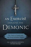 Exorcist Explains the Demonic : The Antics of Satan and His Army of Fallen An...