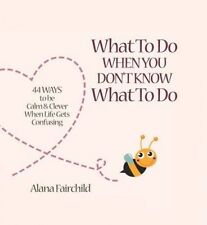 NEW, ALANA FAIRCHILD. WHAT TO DO WHEN YOU DON'T KNOW WHAT TO DO. 9781922161550