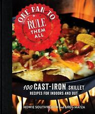 One Pan to Rule Them All : 100 Cast-Iron Cooking Recipes for Indoors and Out...