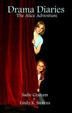 Drama Diaries - the Alice Adventure by Sadie Graham and Emily Stevens (2011,...