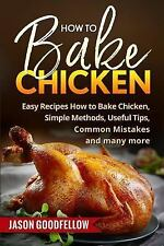 How to Bake Chicken : Easy Recipes How to Bake Chicken, Simple Methods,...