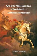 Who Is the White Horse Rider of Revelation 6 ... and What Is His Message? by...