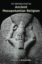 An Introduction to Ancient Mesopotamian Religion Tammi J. Schneider (2011, Pb)Vg