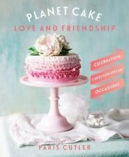 Planet Cake Love and Friendship: Celebration Cakes for Special Occasions, Paris