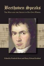 Beethoven Speaks : The Man and the Artist in His Own Words (2012, Paperback)