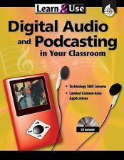 Digital Audio & Podcasting in Your Classroom Grades K-8 (Learn & Use)