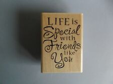 STAMPABILITIES RUBBER STAMPS LIFE IS SPECIAL WITH FRIENDS LIKE YOU STAMP LAST 1