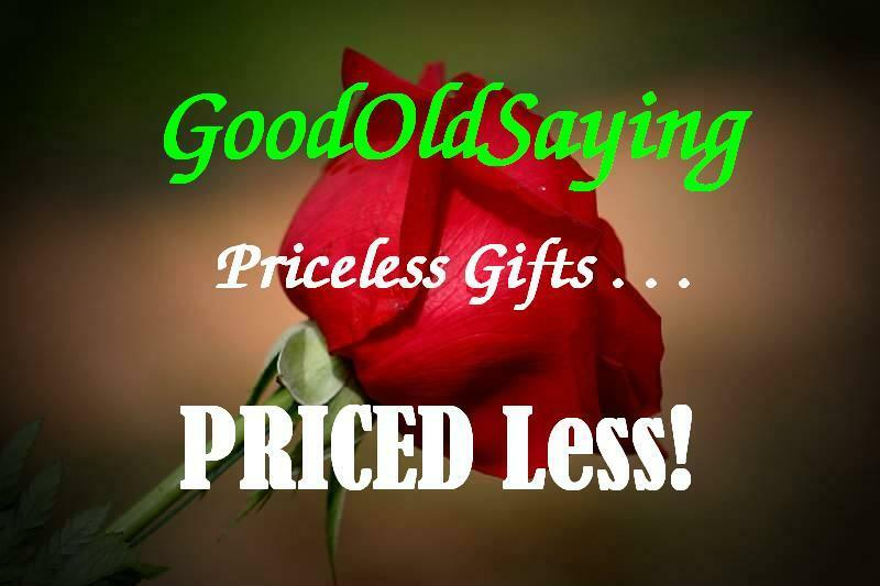GoodOldSaying, Priceless Gifts