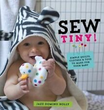 Sew Tiny: Simple Clothes, Quilts & Toys to Make for Your Baby ' Jazz Domino Holl