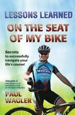 Lessons Learned: Lessons Learned on the Seat of My Bike : Secrets to...