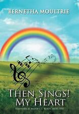 Then Sings! My Heart by Bernetha Moultrie (2011, Hardcover)