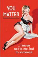 You Matter I Mean Not To Me, But Sich Someone Lustig Kühlschrank Magnet (EP)
