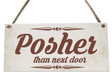 Posher Than Next Door Funny Quote Wooden Novelty Plaque Sign Gift fcp59