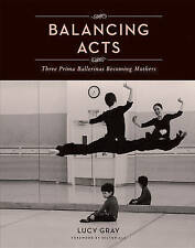 Balancing Acts: Three Prima Ballerinas Becoming Mothers by Lucy Gray...