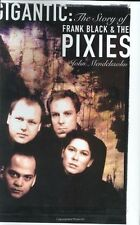 "Gigantic: The Story of Frank Black and the ""Pixies"" By John Mendelssohn"