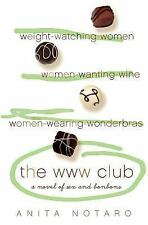 The WWW Club: A Novel of Sex and Bonbons: By Notaro, Anita
