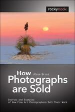 How Photographs Are Sold : Stories and Examples of How Fine Art Photographers...