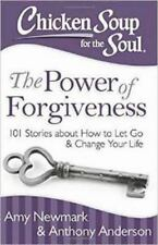 Chicken Soup for the Soul: The Power of Forgiveness: 101 Stories about How to Le