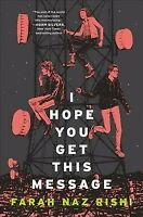 I Hope You Get This Message, Hardcover by Rishi, Farah Naz, Brand New, Free P...