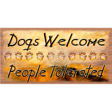 Dog Wood Signs -Dogs Welcome People Tolerated -Dog Plaque