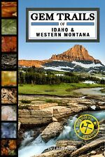 GEM TRAILS of IDAHO & WESTERN MONTANA book NEWEST EXPANDED UPDATED EDITION new