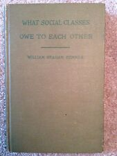 What Social Classes Owe To Each Other, 1883, William Graham Sumner, Harper & Bro