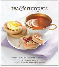 Beisch, Leigh, Johnson, Margaret, Tea and Crumpets: Recipes and Rituals from Tea