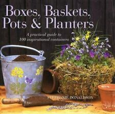 Boxes, Baskets, Pots and Planters : A Practical Guide to 100 Inspirational...
