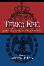 Tejano Epic: Essays in Honor of Felix D. Almaraz, Jr by Arnoldo De Leon