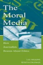 The Moral Media: How Journalists Reason About Ethics (Routledge Communication Se