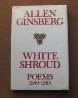 SIGNED - WHITE SHROUD poems 1980-1985 Allen Ginsberg  - 1st HCDJ 1986 - poetry