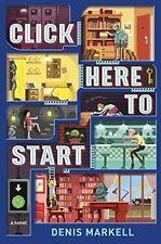 Click Here to Start: A Novel by Denis Markell (Hardback, 2016)
