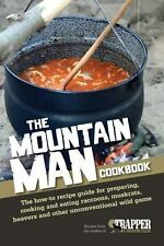 The Mountain Man Cookbook :Recipe Guide for Preparing, Cooking and Eating Game