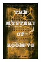 The Mystery of Room 75 (Murder Mystery Classic): Crime Thriller (Paperback or So