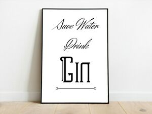 Save Water Drink Gin Kitchen Wall Print A3/A4/A5 Posters Gift Idea