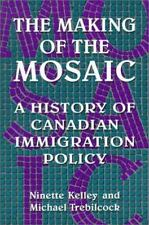 The Making of the Mosaic: A History of Canadian Immigration Policy