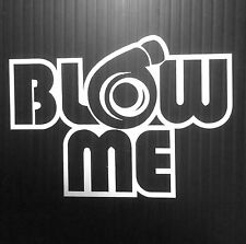 BLOW ME Sticker Decal JDM Vinyl funny Drift Racing Lowered Fatlace Euro