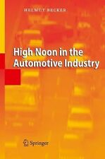 High Noon in the Automotive Industry by Helmut Becker (2010, Paperback)