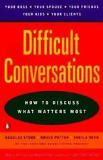 Difficult Conversations : How to Discuss What Matters Most by Sheila Heen,...