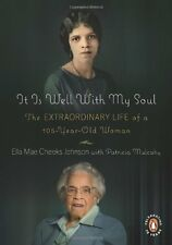 It Is Well with My Soul: The Extraordinary Life of a 106-Year-Old Woman by Ella