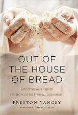 Out of the House of Bread: Satisfying Your Hunger for God with the Spiritual...