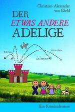 Der Etwas Andere Adelige : Kriminalroman by Christian-Alexander von Diehl...