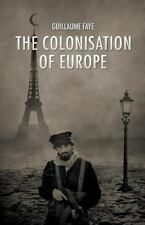 The Colonisation of Europe by Guillaume Faye (2016, Paperback)